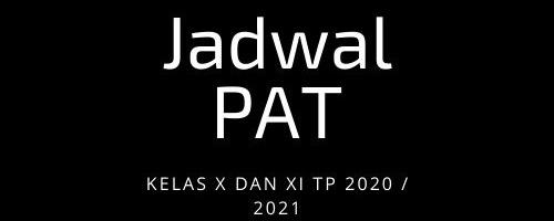JADWAL PAT KELAS X dan KELAS XI